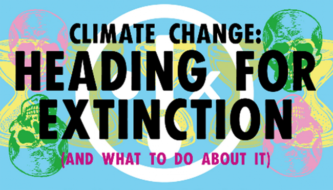 Colorful graphic depicting CLIMATE CHANGE: HEADING FOR EXTINCTION (AND WHAT TO DO ABOUT IT)